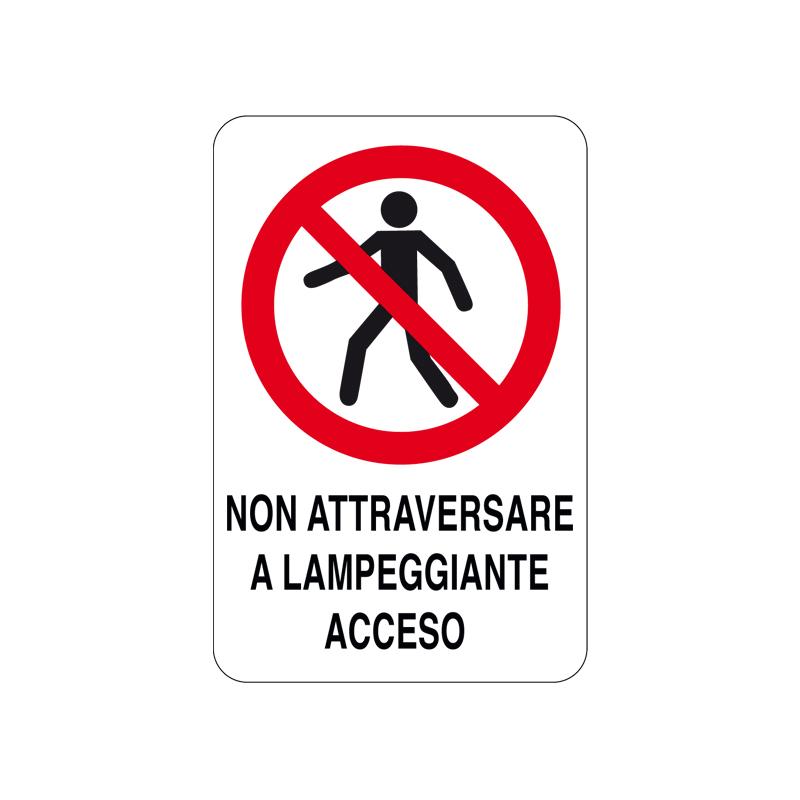 NON ATTRAVERSARE A LAMPEGGIANTE ACC. CARTELLO ALLUMINIO 200X300 DIVIETO