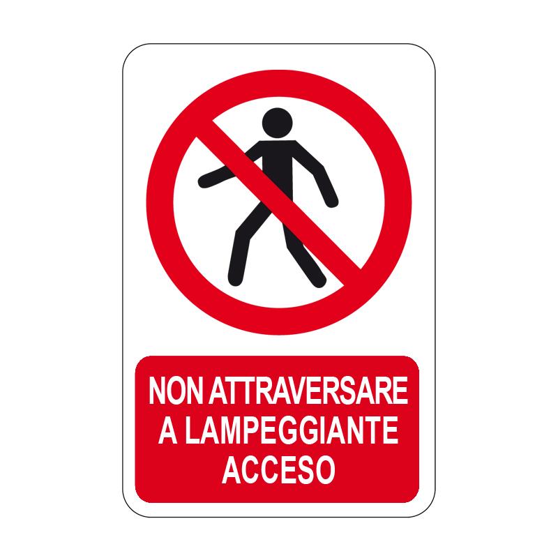 NON ATTRAVERSARE A LAMPEGGIANTE ACC. CARTELLO ALLUMINIO 330X500 DIVIETO